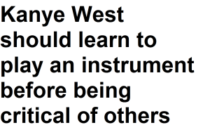 kanye west should learn to play an instrument